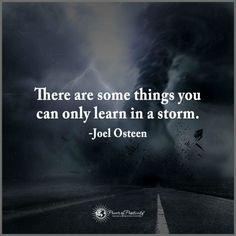 Best Inspirational Quotes About Life QUOTATION - Image : Quotes Of the day - Life Quote There are some things you can only learn in a storm - Joel Osteen Great Quotes, Quotes To Live By, Me Quotes, Motivational Quotes, Inspirational Quotes, Faith Quotes, Quote Life, Quotable Quotes, Affirmations
