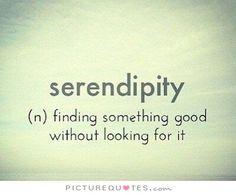 Serendipity (n) finding something good without looking for it. Good luck quotes on PictureQuotes.com.