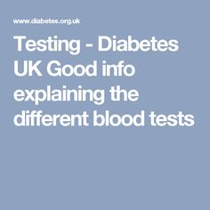 Testing - Diabetes UK   Good info explaining the different blood tests