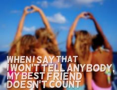When I say that I won't tell anybody, my best friend doesn't count. #quotes