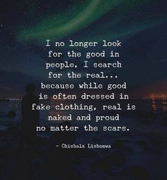 I no longer look for the good in people..