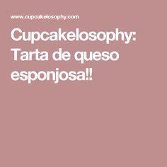 Cupcakelosophy: Tarta de queso esponjosa!!