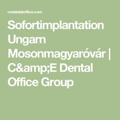 Sofortimplantation Ungarn Mosonmagyaróvár | C&E Dental Office Group
