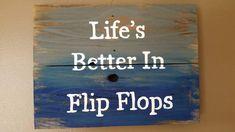 Life's better I'm flip flops summer sign!