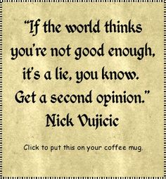 nick vujicic quote if the world - Google Search