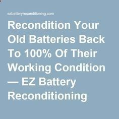 Battery Reconditioning - Recondition Your Old Batteries Back To 100% Of Their Working Condition — EZ Battery Reconditioning - Save Money And NEVER Buy A New Battery Again