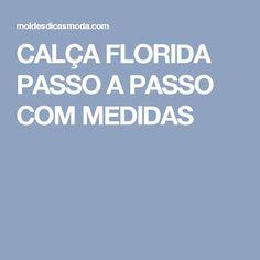 CALÇA FLORIDA PASSO A PASSO COM MEDIDAS