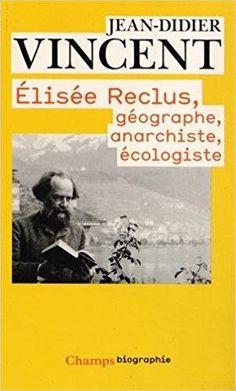 Télécharger Elisée Reclus : Géographe, anarchiste, écologiste Gratuit