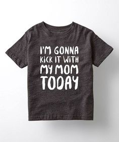 Look at this #zulilyfind! Black 'I'm Gonna Kick It With My Mom' Tee - Toddler