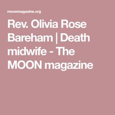 Rev. Olivia Rose Bareham | Death midwife - The MOON magazine