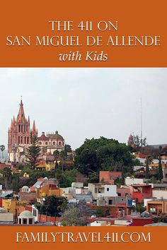 The 411 on San Miguel de Allende with Kids - from the post at http://www.familytravel411.com/411-san-miguel-de-allende-with-kids/