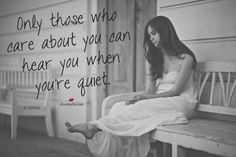 Only those who care about you can hear you when you're quiet. #understanding #emotionalsupport #ilovemylsi