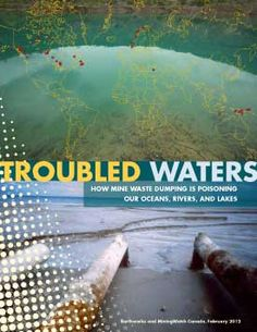 Troubled Waters: How Mine Waste Dumping is Poisoning Our Ocean, Rivers, and Lakes is a new investigative report from Earthworks and MiningWatch Canada that documents how mining companies are using the world's waterways as dumping grounds for their toxic mine wastes.