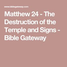 Matthew 24  - The Destruction of the Temple and Signs - Bible Gateway
