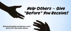"""Networkers! ~ New article, """"Help Others – Give Before You Receive!"""" on my #Networking Blog (designed not to sell, but to teach!). Something new about networking is posted every 4th day! More than 520 FREE Articles! Tell your friends by clicking """"SHARE."""" ~ https://NetworkingHQ.wordpress.com/2015/07/24/help-others    Two other Networking HotSpots:   http://www.TenCommitmentsofNetworking.com https://www.Facebook.com/NetworkingHeadquarters"""