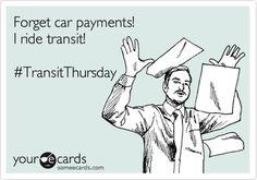 Forget car payments! I ride transit! #TransitThursday.