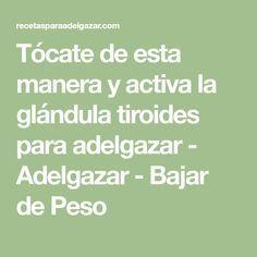 Tócate de esta manera y activa la glándula tiroides para adelgazar - Adelgazar - Bajar de Peso