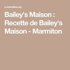 Bailey's Maison : Recette de Bailey's Maison - Marmiton