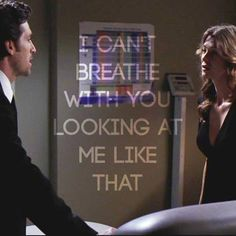 """I can't breathe with you looking at me like that."" Derek Shepherd to Meredith Grey, Grey's Anatomy quotes"