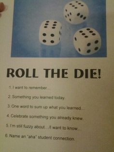 Put a dice at each table... quick, fun formative assessment at the end of class More