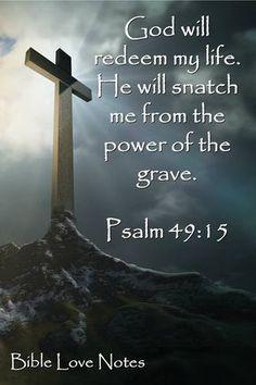Psalm 49:15 Thank you, God, Lord, King. JESUS CHRIST! Amen! † ❤