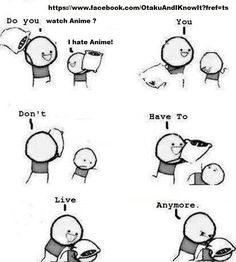 I know it is a bit mean but it is funny how the otaku shows its wrath to a non otaku!