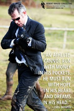 """An athlete cannot run with money in his pockets. He must run with hope in his heart and dreams in his head.""– Emil Zatopek  www.robert-krause.com"