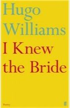 I Knew the Bride | Hugo Williams | The Guardian (poetry)