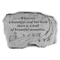 "A Beautiful Soul Garden Stone (BEST SELLER) $39.95. ""Wherever a beautiful soul has been there is a trail of beautiful memories."""