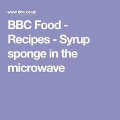 BBC Food - Recipes - Syrup sponge in the microwave