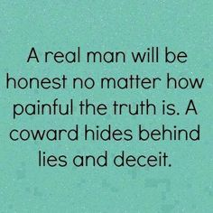 be honest no matter how painful the truth is