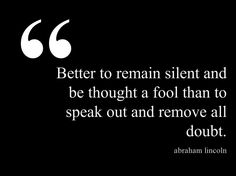 I am silent on so many things on so many levels that it almost shocks me! I have a sharp tongue and if I said what I wanted to I would cut you like a knife with it! Silence is key!