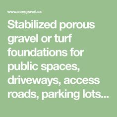 Stabilized porous gravel or turf foundations for public spaces, driveways, access roads, parking lots, pathways or landscaped parks and gardens.