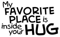 my favorite place is inside your hug  #quotes #type