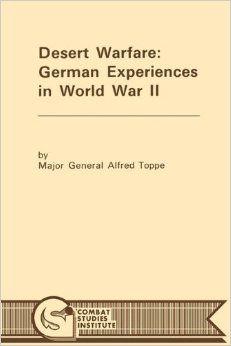 Desert Warfare: German Experiences in World War II, by Generalmajor Alfred Toppe and 9 others | World War II Social Place