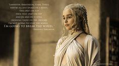 daenerys targaryen quote Im going to break the wheel