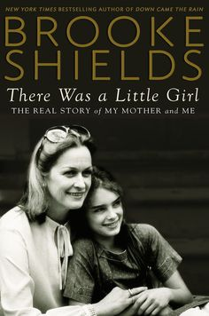 THERE WAS A LITTLE GIRL by Brooke Shields -- Actress and author of the New York Times bestseller DOWN CAME THE RAIN Brooke Shields, explores her relationship with her unforgettable mother, Teri, in her new memoir.