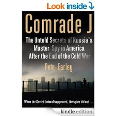 Amazon.com: Comrade J: The Untold Secrets of Russia's Master Spy in America After the End of the Cold War eBook: Pete Earley: Kindle Store - Good Book.  I love reading about the Cold War and gave this 5 stars