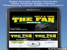 THE FAN 107.5  Android App - playslack.com , Never be without your favorite radio station. THE FAN 107.5 is proud to present our OFFICIAL radio app. Listen to us at work, home or on the road. Install our app and get instant access to our unique content, features and more!- New design and interface- See current playing show, latest podcast episodes and up to date station and local news on a single screen- Access all your favorite podcast shows on demand. Listen live (less storage requirement)…