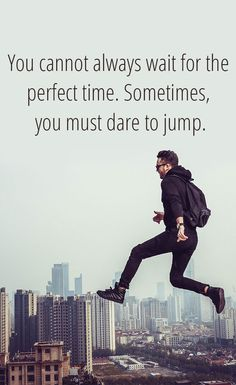 You Cannot always wait for the perfect time. Sometimes, you must dare to jump Happy Quotes, Positive Quotes, Motivational Quotes, Life Quotes, Inspirational Quotes, Favorite Words, Favorite Quotes, Best Quotes, Awesome Quotes