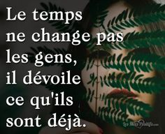 Le temps ne change pas les gens Top Quotes, Best Quotes, Les Hypocrites, Good Quotes For Instagram, Experience Quotes, Proverbs Quotes, Quote Citation, Strong Words, French Quotes