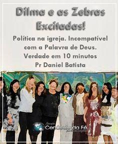 ALERTA AS IGREJAS! Dilma e as zebras excitadas. Política na igreja. Incompatível com a Palavra de Deus. Verdade em 10 minutos - Pr Daniel Batista  http://youtu.be/0_H31W7i2yI