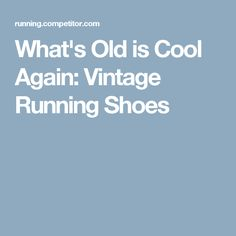 What's Old is Cool Again: Vintage Running Shoes