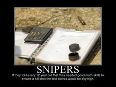 True statement.  I had to help my dad and his partner with some math at the sniper challenge