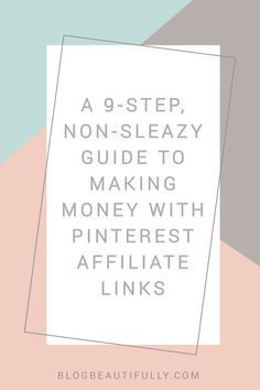 Wondering how you can make money with Pinterest affiliate links? Click through for your 9-step non-sleazy guide to affiliate pins. BlogBeautifully.com Create passive income for yourself with this technique