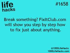 Life Hacks - Fixitclub Instructions to fix just about anything... Haven't tried yet, but…