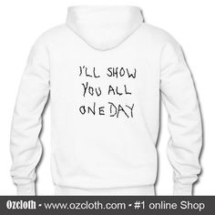I'll Show You All One Day Hoodie