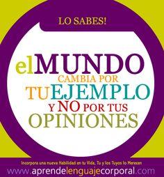 Lo Sabes… el mundo cambia por lo que haces, y no por lo que decis. http://facebook.com/AprendeLenguajeCorporal