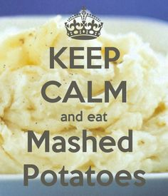 KEEP CALM and eat Mashed Potatoes
