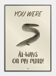 Ål-ways on my mind - Plakater med tidens sjoveste danske citater! Cool Picture Frames, Nostalgic Pictures, Bad Puns, Funny Posters, Good Humor, Pep Talks, Quotes And Notes, Heart Quotes, Dad Jokes